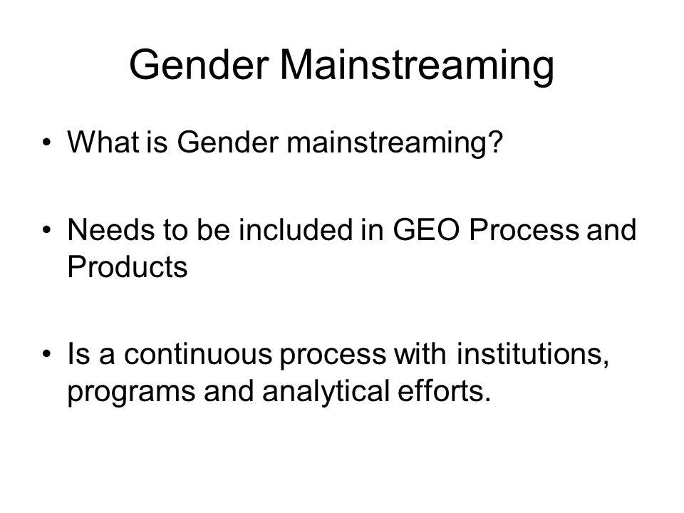 Gender Mainstreaming What is Gender mainstreaming