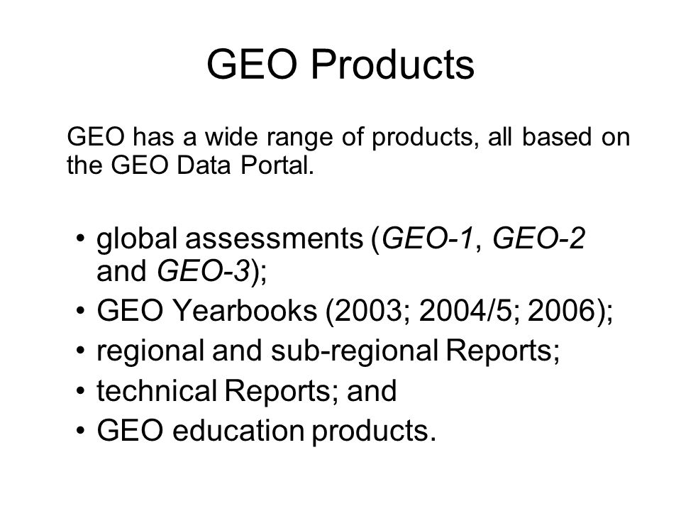 GEO Products global assessments (GEO-1, GEO-2 and GEO-3);