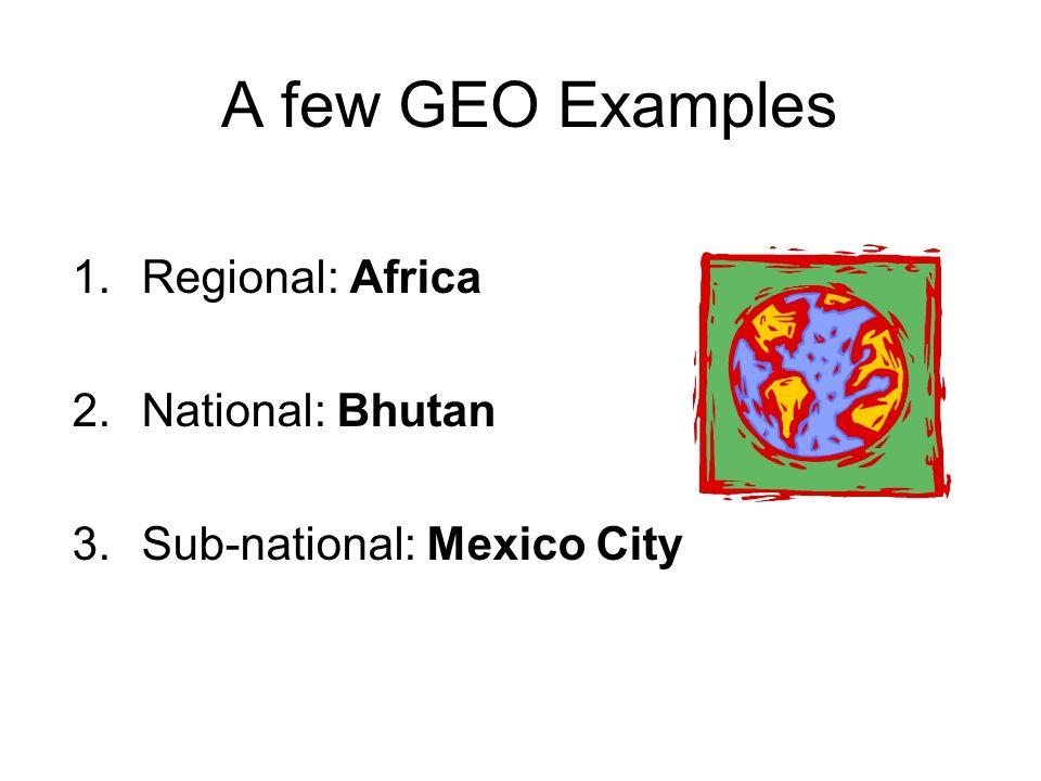 A few GEO Examples Regional: Africa National: Bhutan