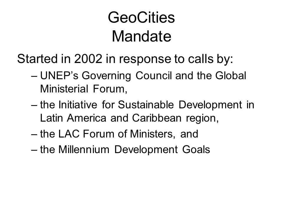 GeoCities Mandate Started in 2002 in response to calls by: