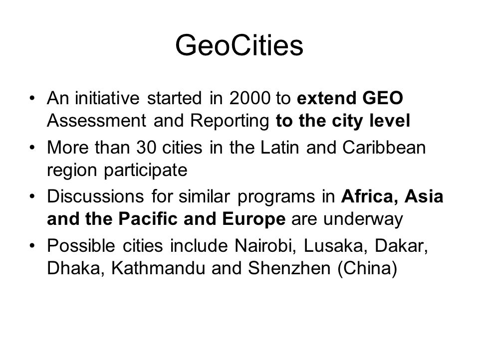 GeoCities An initiative started in 2000 to extend GEO Assessment and Reporting to the city level.