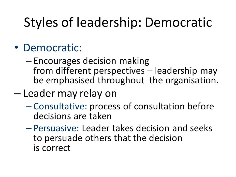 decision making and democratic leadership Democratic consensus delegation leaders often find it helpful to be consciously choose a particular decision-making style that will fit the.