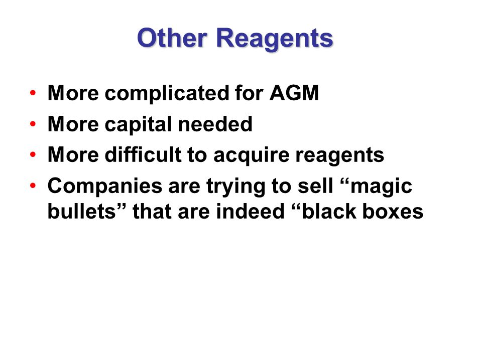 Other Reagents More complicated for AGM More capital needed