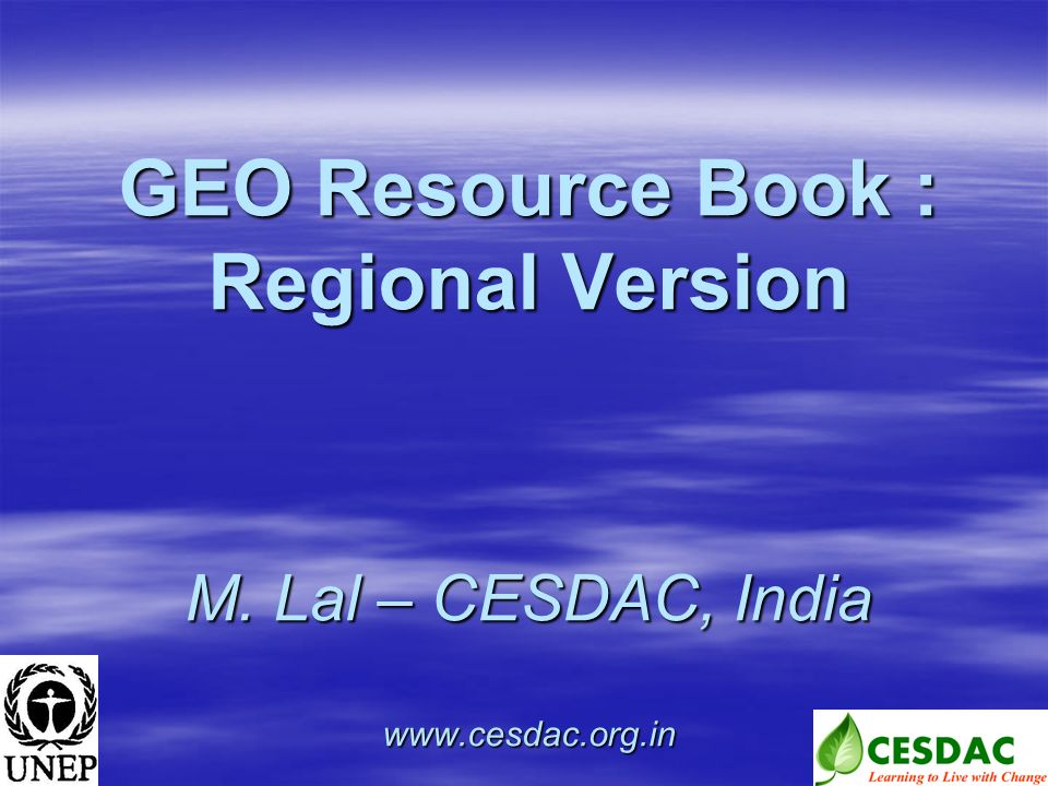 GEO Resource Book : Regional Version M. Lal – CESDAC, India www.cesdac.org.in