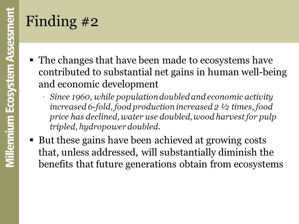 Finding #2 The changes that have been made to ecosystems have contributed to substantial net gains in human well-being and economic development.