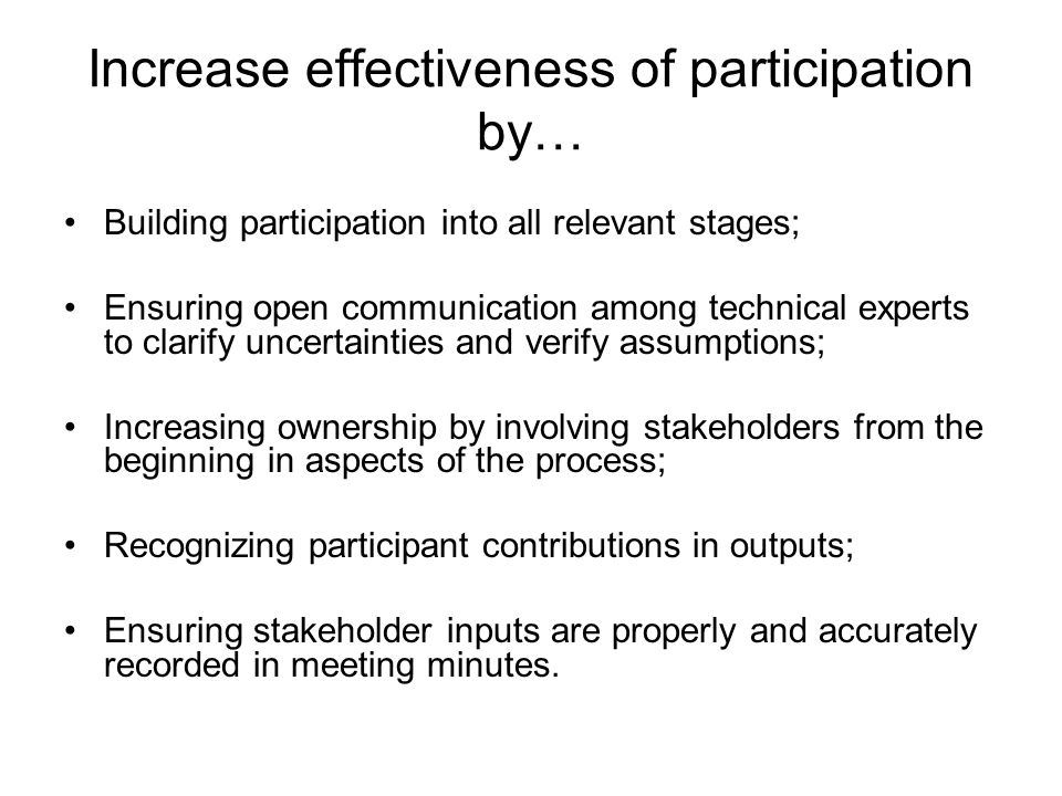 Increase effectiveness of participation by…