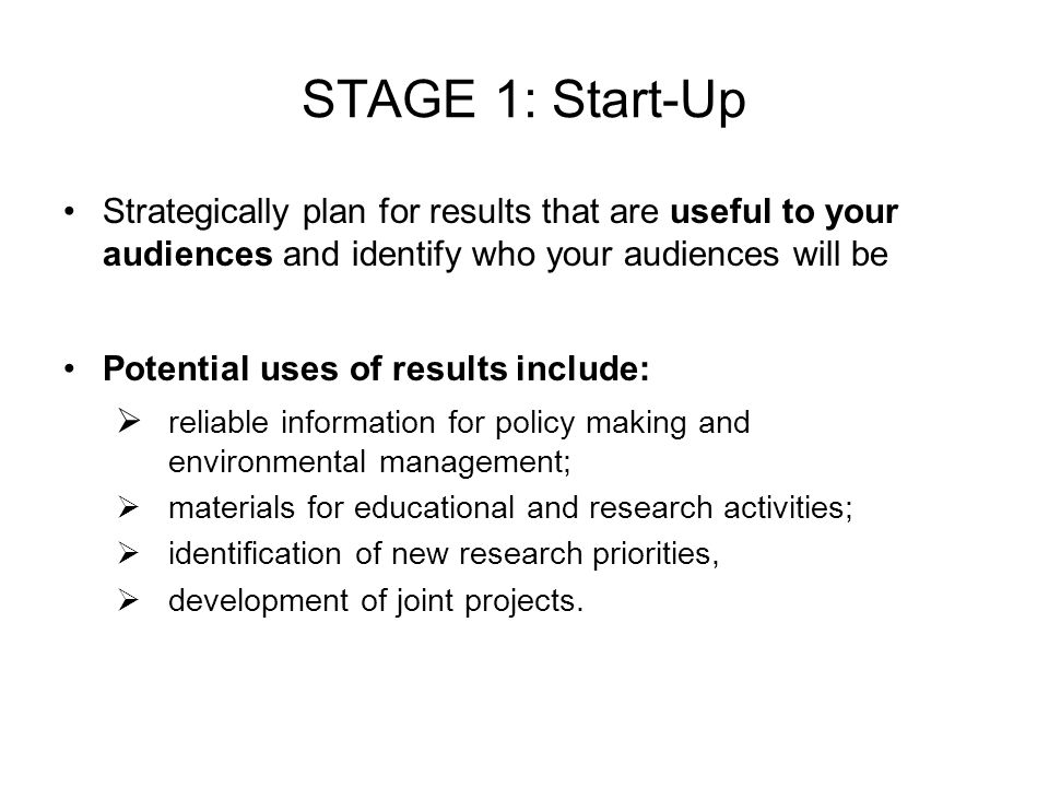 STAGE 1: Start-Up Strategically plan for results that are useful to your audiences and identify who your audiences will be.