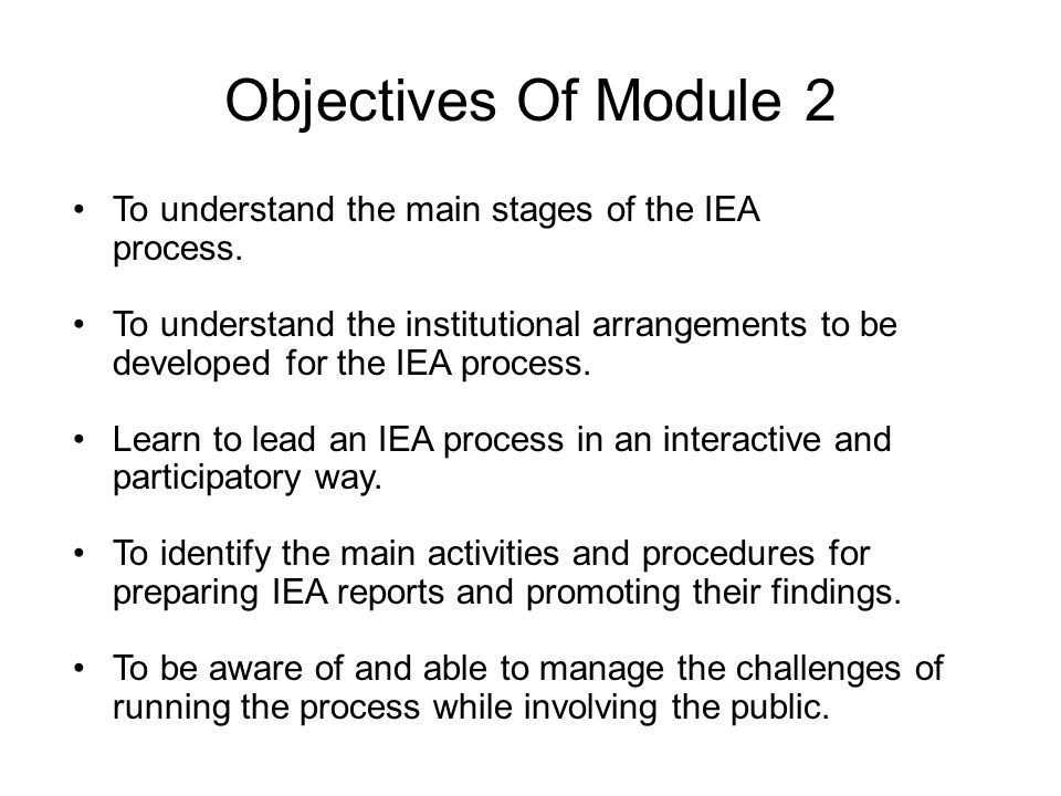 Objectives Of Module 2 To understand the main stages of the IEA