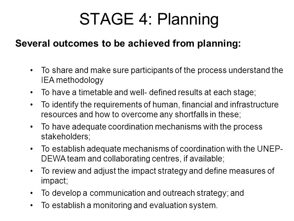 STAGE 4: Planning Several outcomes to be achieved from planning: