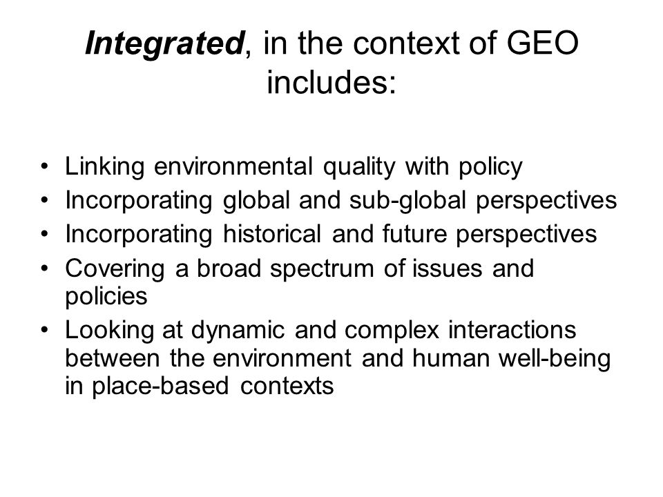 Integrated, in the context of GEO includes: