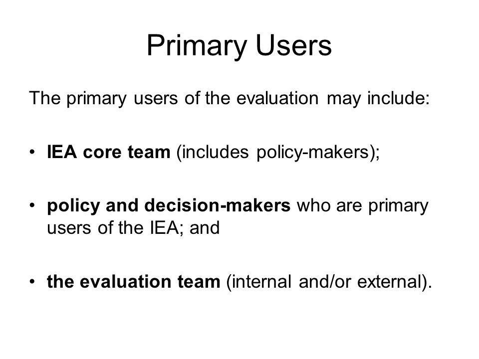 Primary Users The primary users of the evaluation may include: