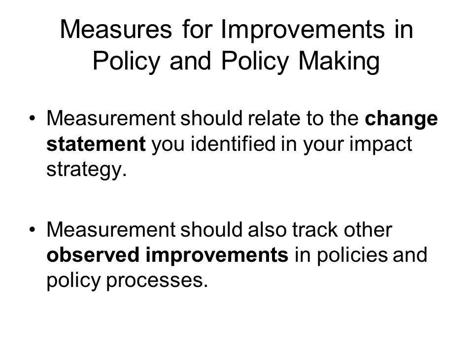 Measures for Improvements in Policy and Policy Making