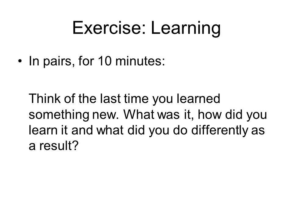 Exercise: Learning In pairs, for 10 minutes: