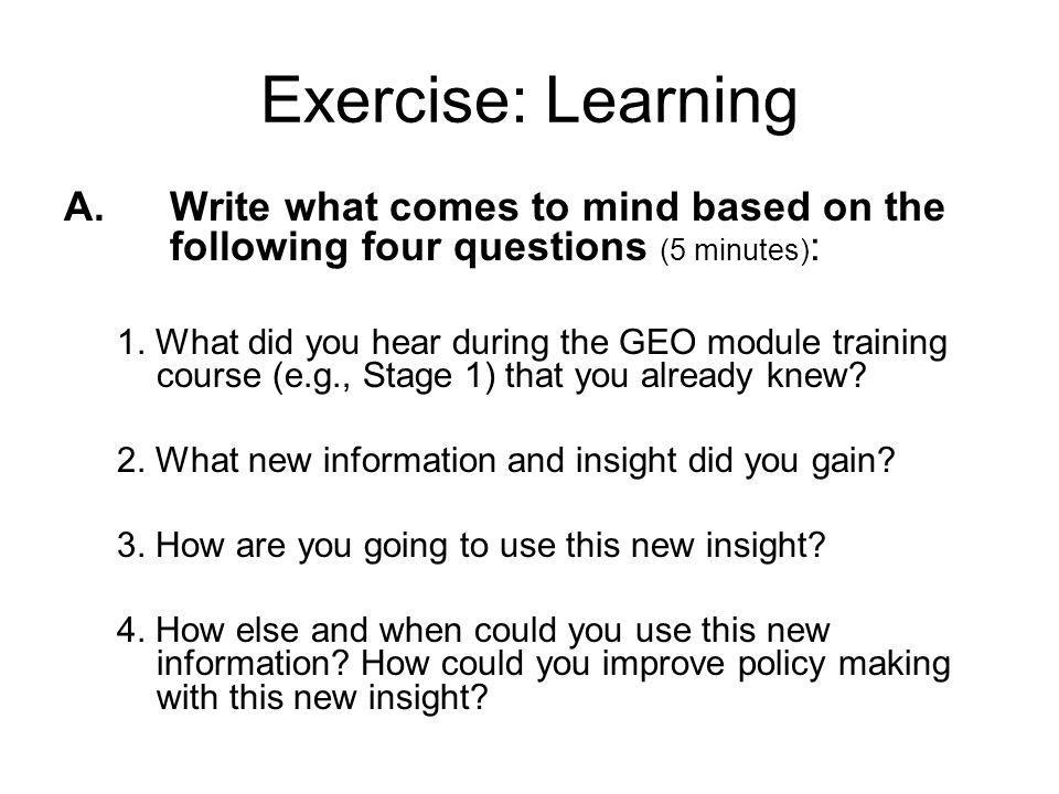 Exercise: Learning A. Write what comes to mind based on the following four questions (5 minutes):