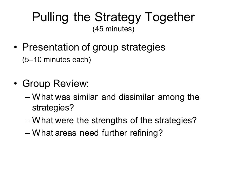 Pulling the Strategy Together (45 minutes)