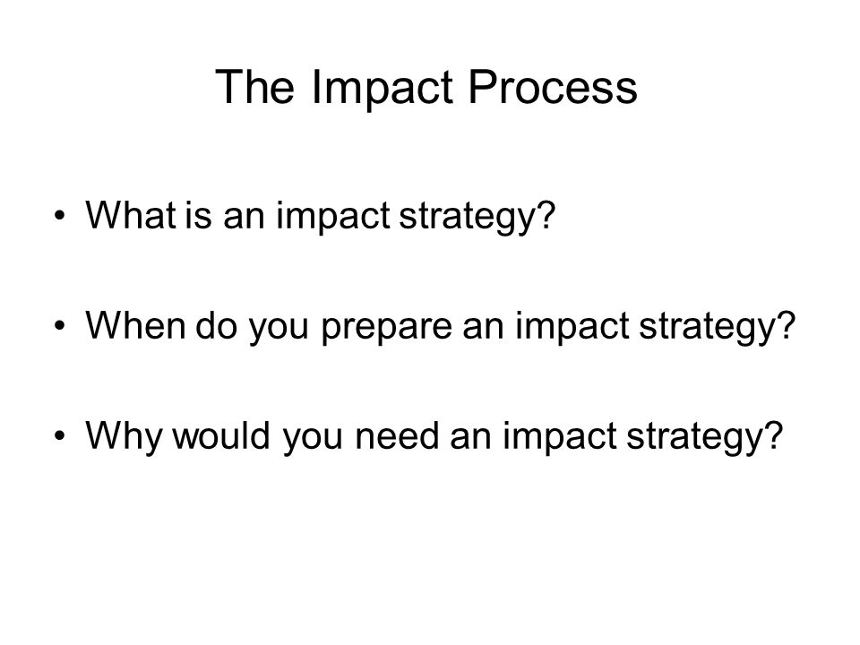 The Impact Process What is an impact strategy