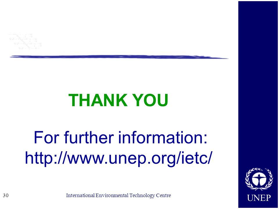 THANK YOU For further information: http://www.unep.org/ietc/