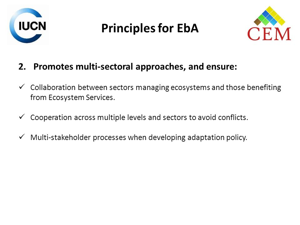 Principles for EbA Promotes multi-sectoral approaches, and ensure: