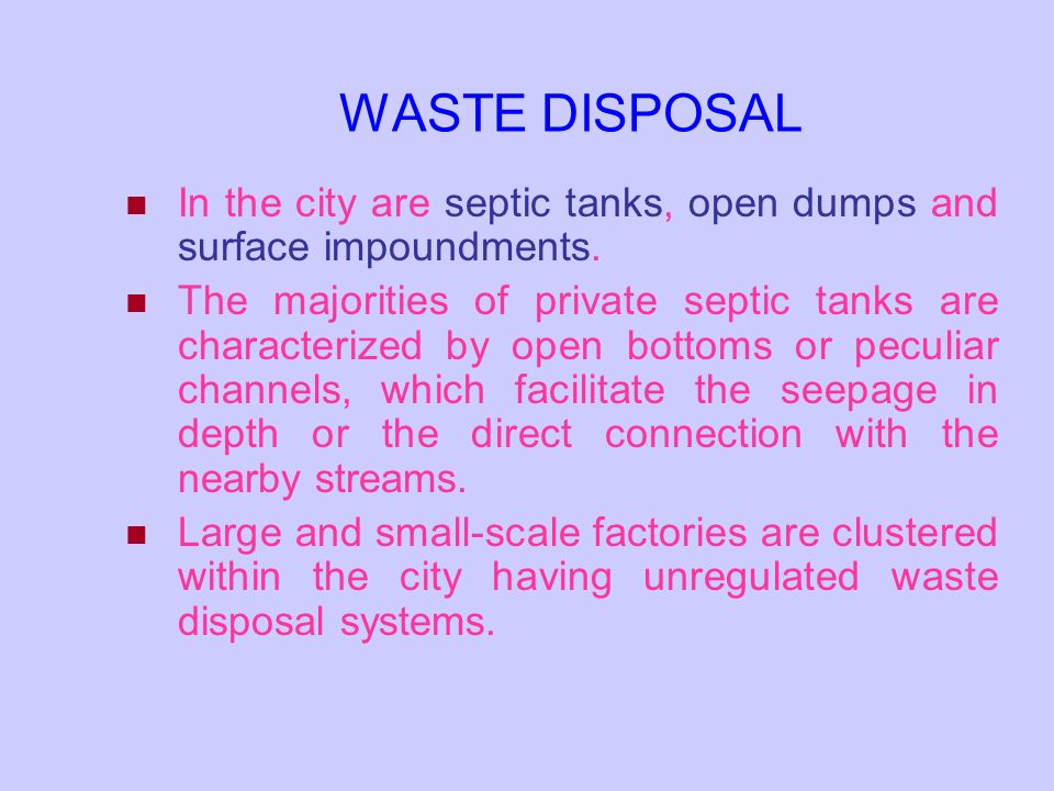 WASTE DISPOSAL In the city are septic tanks, open dumps and surface impoundments.