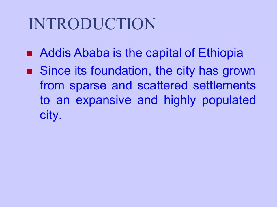 INTRODUCTION Addis Ababa is the capital of Ethiopia