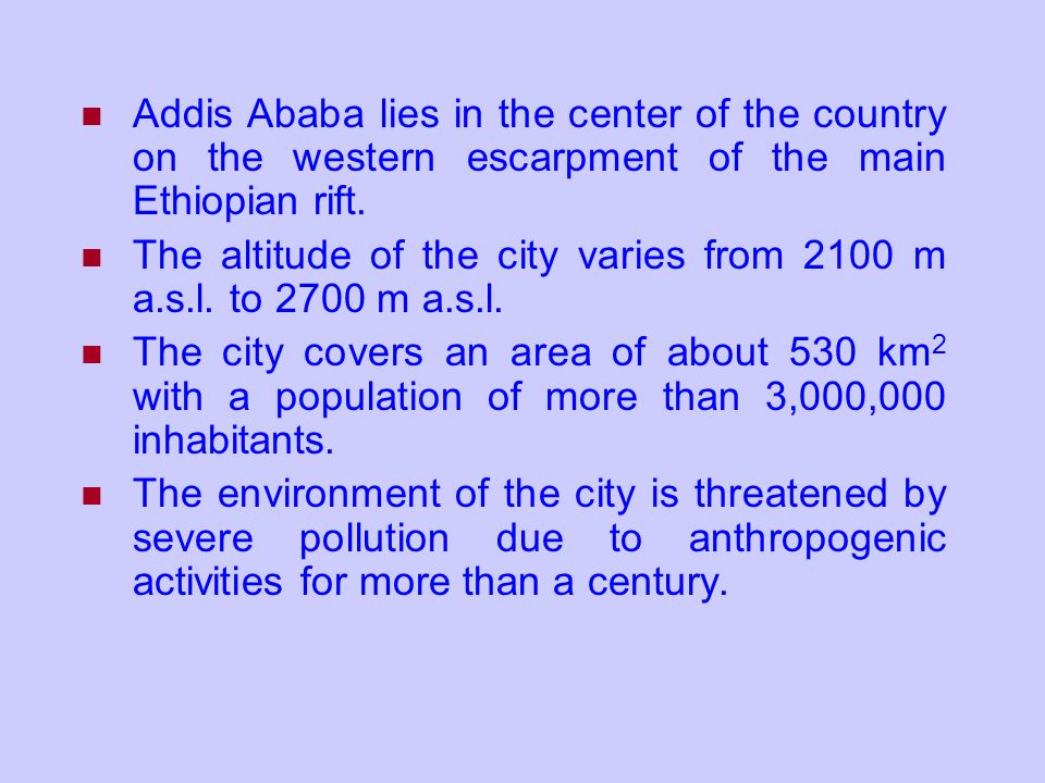 Addis Ababa lies in the center of the country on the western escarpment of the main Ethiopian rift.