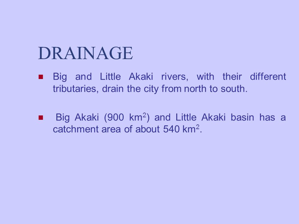 DRAINAGE Big and Little Akaki rivers, with their different tributaries, drain the city from north to south.
