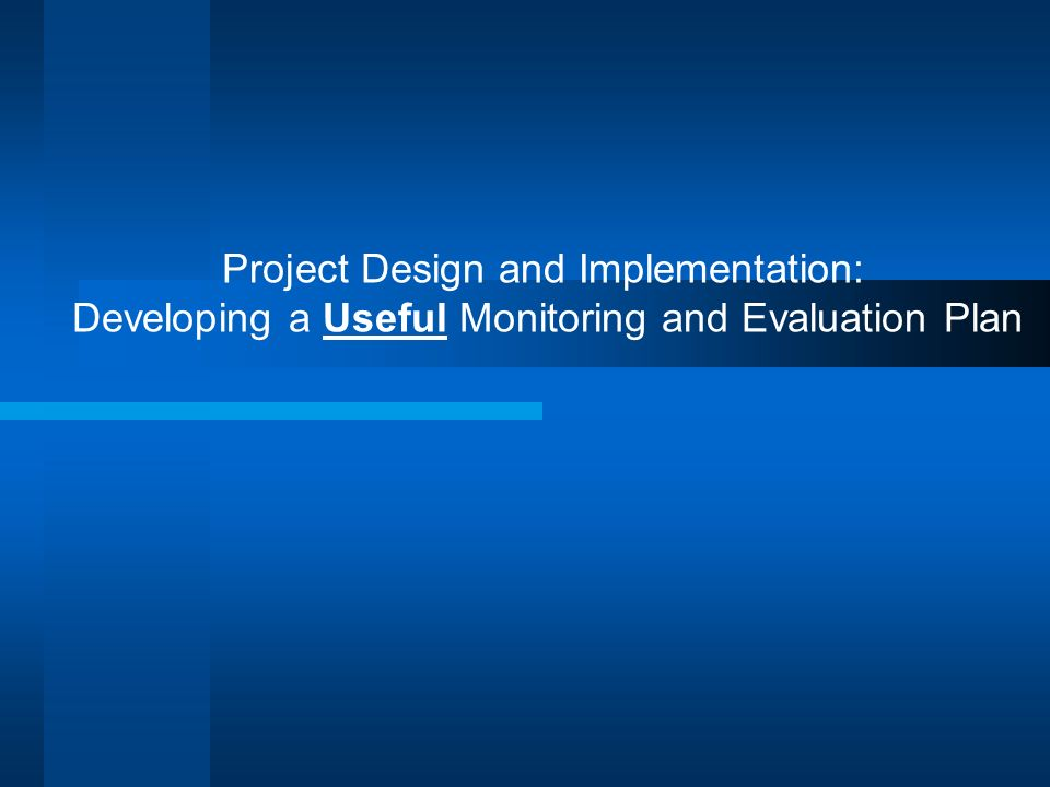 Project Design and Implementation: Developing a Useful Monitoring and Evaluation Plan