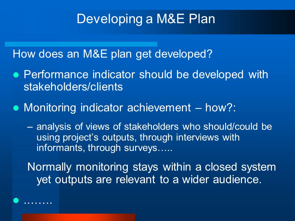 Developing a M&E Plan How does an M&E plan get developed