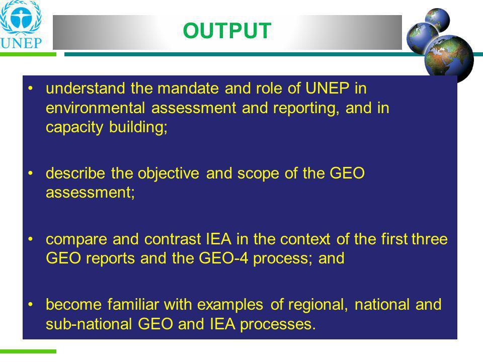 OUTPUT understand the mandate and role of UNEP in environmental assessment and reporting, and in capacity building;