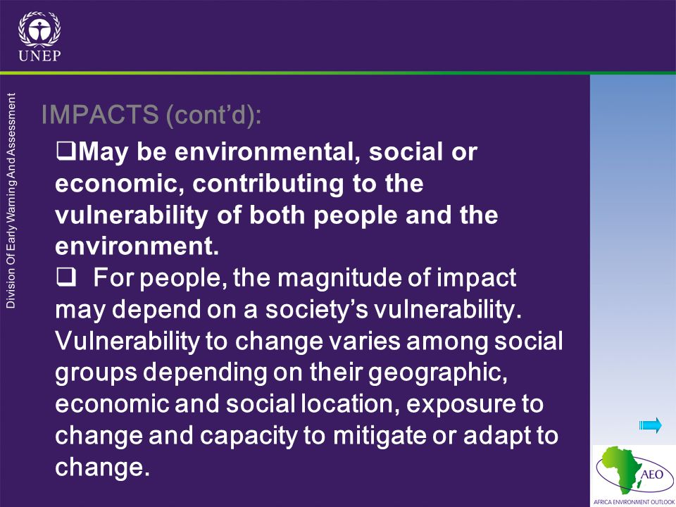 IMPACTS (cont'd): May be environmental, social or economic, contributing to the vulnerability of both people and the environment.