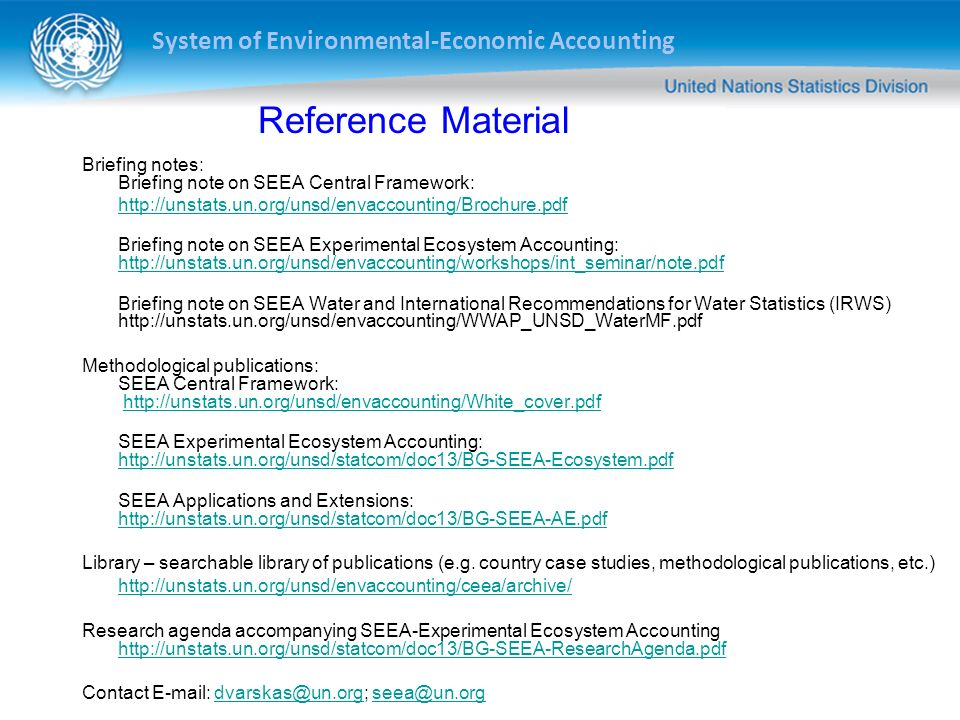 Reference Material Briefing notes: Briefing note on SEEA Central Framework: http://unstats.un.org/unsd/envaccounting/Brochure.pdf