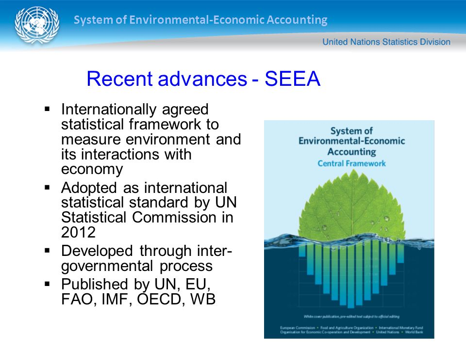 Recent advances - SEEA Internationally agreed statistical framework to measure environment and its interactions with economy.