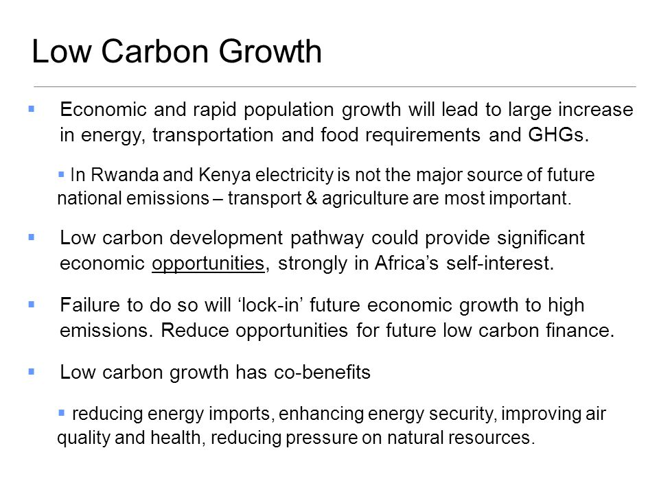 Low Carbon Growth Economic and rapid population growth will lead to large increase in energy, transportation and food requirements and GHGs.