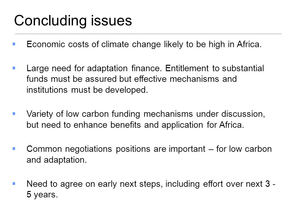 Concluding issues Economic costs of climate change likely to be high in Africa.
