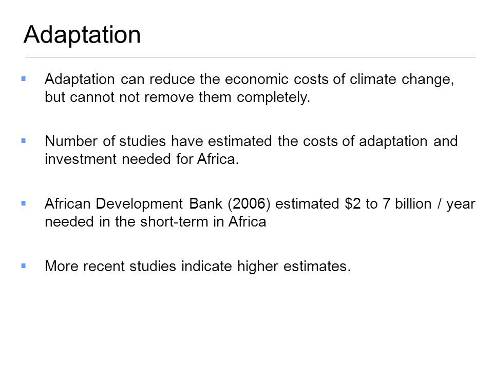 Adaptation Adaptation can reduce the economic costs of climate change, but cannot not remove them completely.