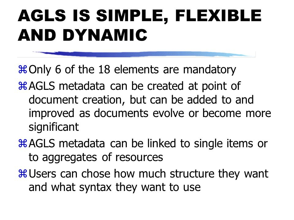 AGLS IS SIMPLE, FLEXIBLE AND DYNAMIC