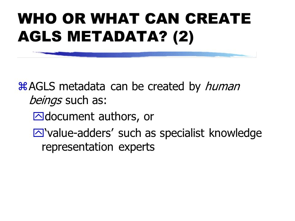 WHO OR WHAT CAN CREATE AGLS METADATA (2)