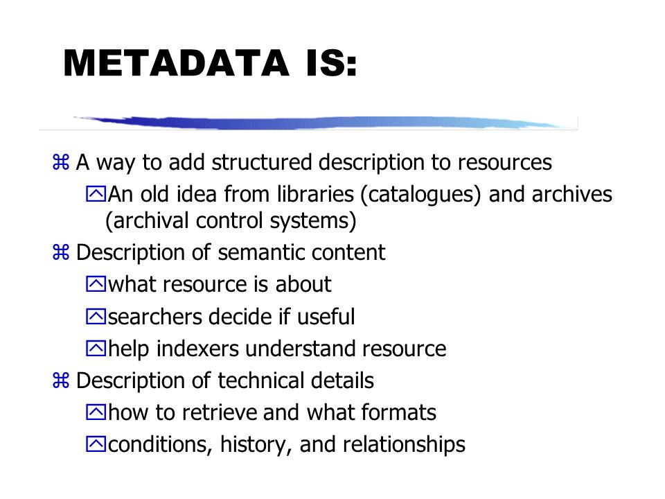 METADATA IS: A way to add structured description to resources