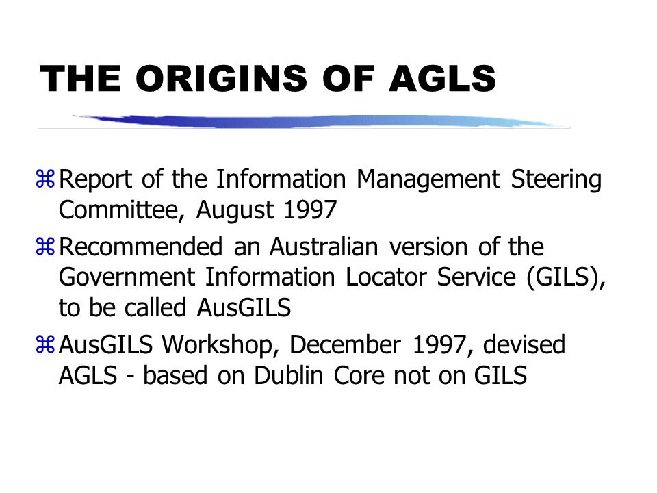 THE ORIGINS OF AGLS Report of the Information Management Steering Committee, August