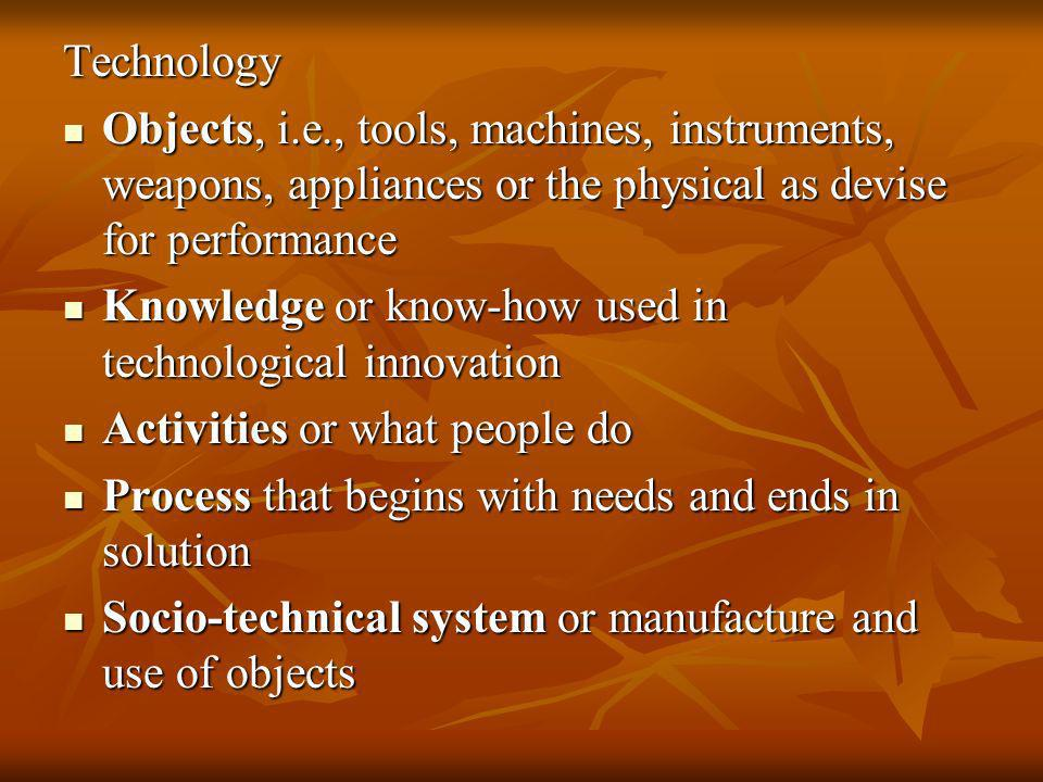 TechnologyObjects, i.e., tools, machines, instruments, weapons, appliances or the physical as devise for performance.