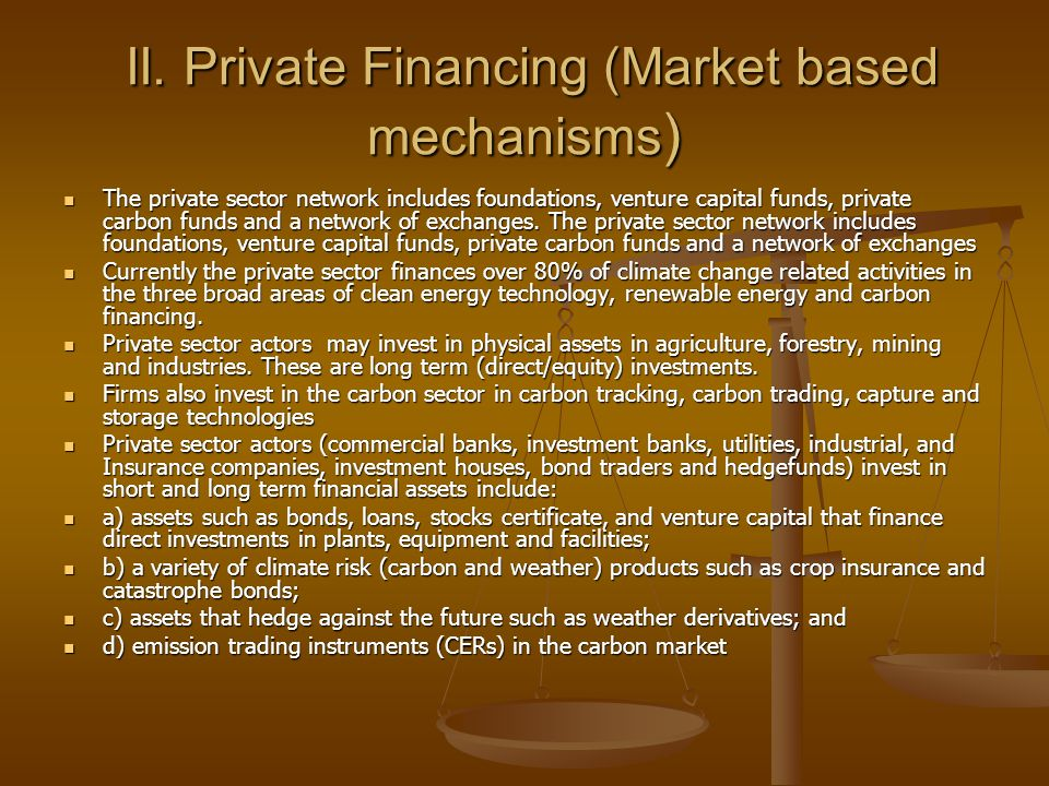 II. Private Financing (Market based mechanisms)