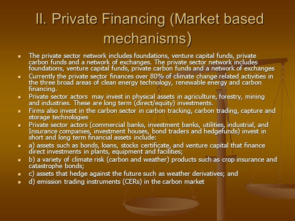 II. Private Financing (Market based mechanisms)