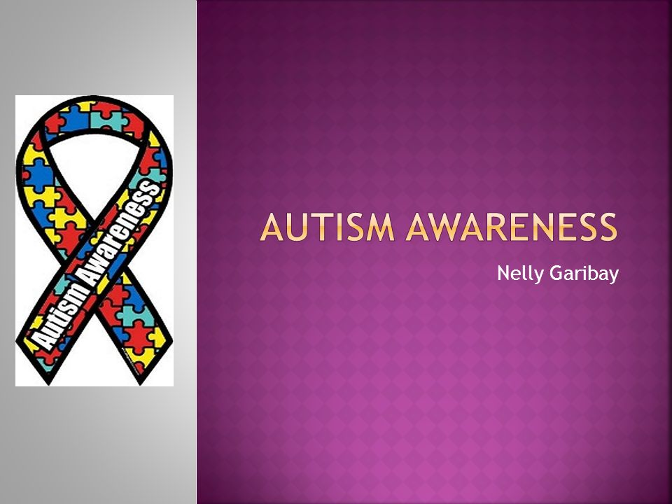 Autism Awareness Nelly Garibay Ppt Video Online Download