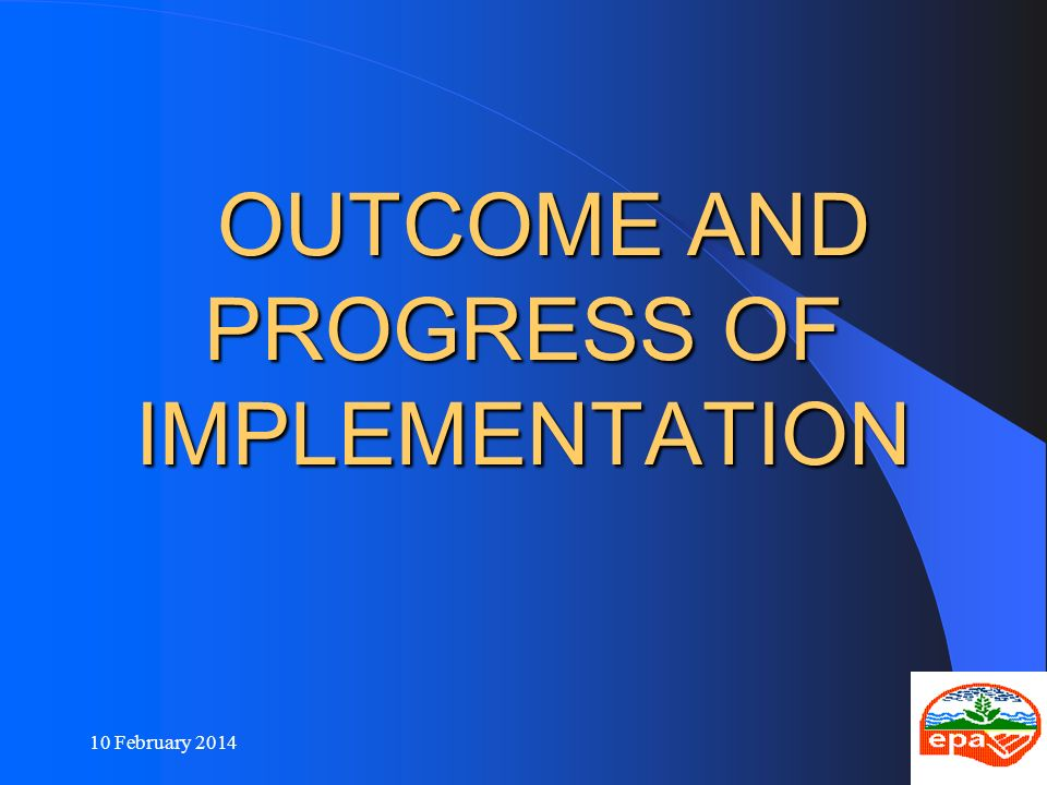 OUTCOME AND PROGRESS OF IMPLEMENTATION