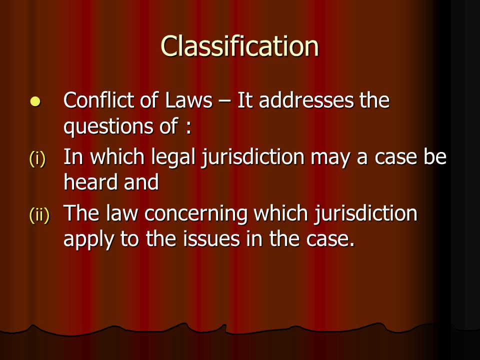 Classification Conflict of Laws – It addresses the questions of :