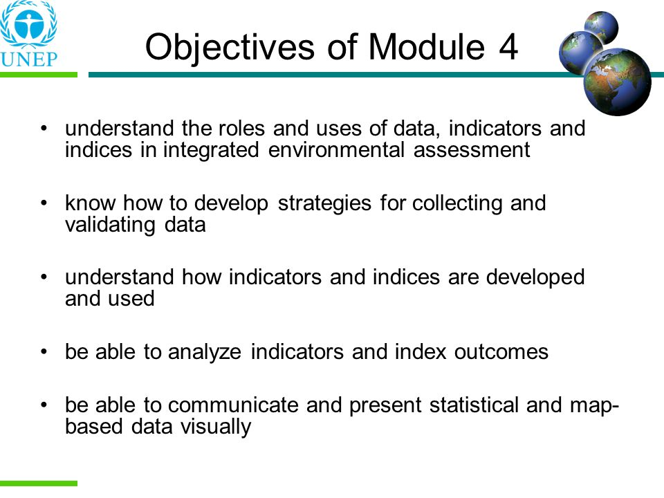 Objectives of Module 4 understand the roles and uses of data, indicators and indices in integrated environmental assessment.