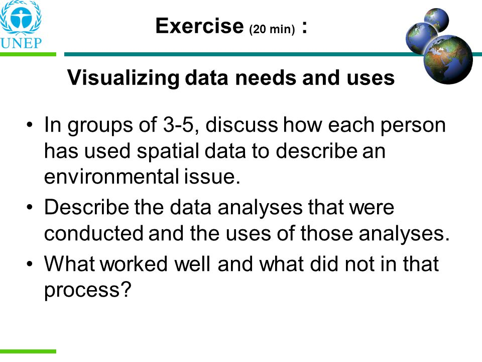 Exercise (20 min) : Visualizing data needs and uses