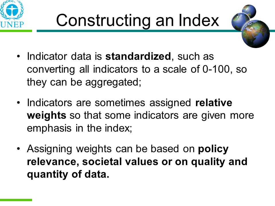 Constructing an Index Indicator data is standardized, such as converting all indicators to a scale of 0-100, so they can be aggregated;