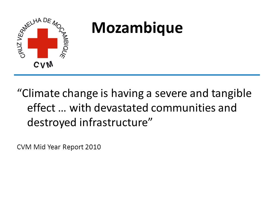 Mozambique Climate change is having a severe and tangible effect … with devastated communities and destroyed infrastructure