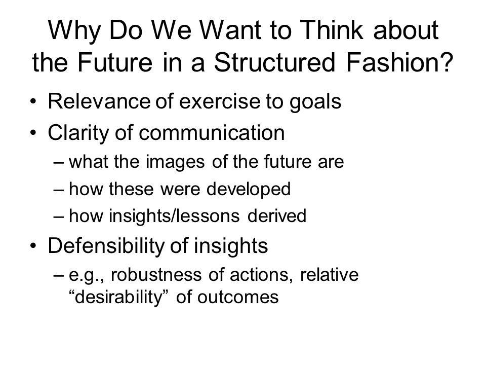 Why Do We Want to Think about the Future in a Structured Fashion